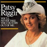You'll Never Take the Country Out of Me Lyrics Patsy Riggir