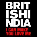 I Can Make You Love Me (Single) Lyrics British India