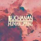 Human Spring Lyrics Buchanan