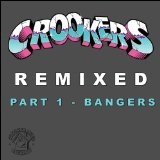 Remixed Part 1 Bangers Lyrics Crookers