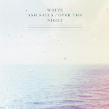 Over the Night Lyrics White Ash Falls