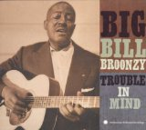 Trouble In Mind Lyrics Big Bill Broonzy