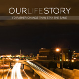 I'd Rather Change Than Stay The Same (EP) Lyrics Our Life Story