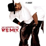 We Invented The Remix Lyrics Puff Daddy (P Diddy)