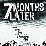 Time To Decide Lyrics 7 Months Later