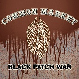 Black Patch War Lyrics Common Market