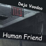 Human Friend Lyrics Deja Voodoo