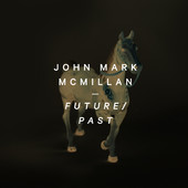 Future / Past (Single) Lyrics John Mark McMillan