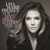 You Ain't Seen Nothin' Yet (Single) Lyrics Lisa Marie Presley