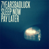 Sleep Now, Pay Later Lyrics 7 Years Bad Luck