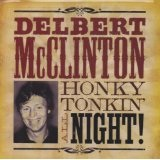 Honky Tonkin' All Night Lyrics Delbert McClinton