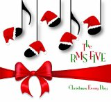 Christmas Every Day Lyrics The Rms Five