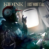 I Just Want It All (Single) Lyrics Kid Ink
