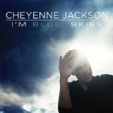 I'm Blue, Skies Lyrics Cheyenne Jackson
