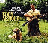 Tears Broke Out On Me Lyrics Eddy Arnold