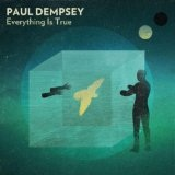 Everything Is True Lyrics Paul Dempsey