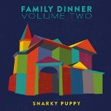 Family Dinner Vol. 2 Lyrics Snarky Puppy
