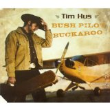 Bush Pilot Buckaroo Lyrics Tim Hus