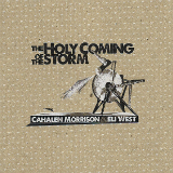 The Holy Coming of the Storm Lyrics Cahalen Morrison & Eli West
