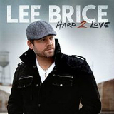 Hard 2 Love Lyrics Lee Brice
