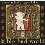 Big Bad World Lyrics Patrick Goble