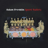 Spent Bullets Lyrics Adam Franklin