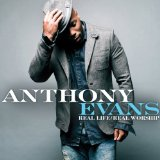Real Life Real Worship Lyrics Anthony Evans