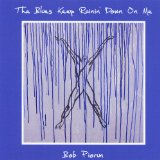 The Blues Keep Rainin' Down On Me Lyrics Bob Piorun