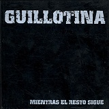 Mientras El Resto Sigue Lyrics Guillotina