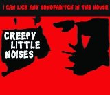 Creepy Little Noises Lyrics I Can Lick Any Sonofabitch In The House