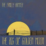 The Big Ol' Golden Moon Lyrics The Family Hammer