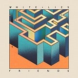 Friends Lyrics White Lies