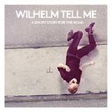 A Short Story For the Road Lyrics Wilhelm Tell Me
