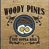 You Gotta Roll Lyrics Woody Pines