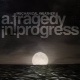 Mechanical Weather Lyrics A Tragedy In Progress