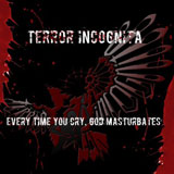Every Time You Cry, God Masturbates Lyrics Terror Incognita