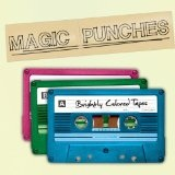 Brightly Colored Tapes Lyrics Magic Punches