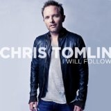 I Will Follow (Single) Lyrics Chris Tomlin