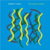 The Bossa Project Lyrics Robert Lamm