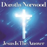 Jesus Is The Answer Lyrics Dorothy Norwood