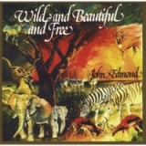 Wild and Beautiful and Free Lyrics John Edmond