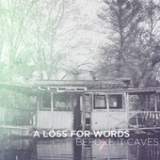 Before It Caves Lyrics A Loss For Words
