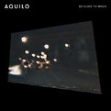 So Close to Magic (Single) Lyrics Aquilo