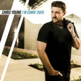 I'm Comin' Over Lyrics Chris Young