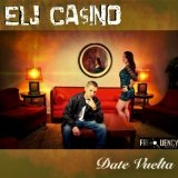 Date Vuelta (Single) Lyrics Elj Casino