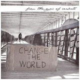 Change the World Lyrics From The Eyes of Servants