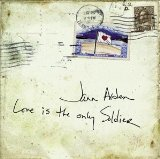 Love Is The Only Soldier Lyrics Jann Arden