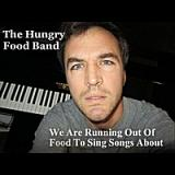 We Are Running Out of Food to Sing Songs About Lyrics The Hungry Food Band