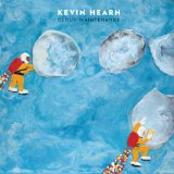 Cloud Maintenance Lyrics Kevin Hearn