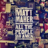 All the People Said Amen Lyrics Matt Maher